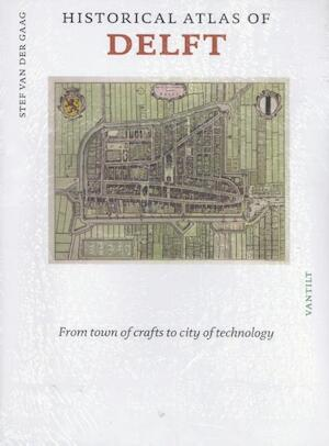 Historical atlas of Delft - Stef van der Gaag