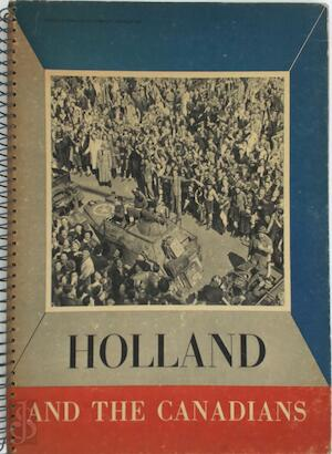 Holland and the Canadians - Norman Charles Phillips, J. Nikerk