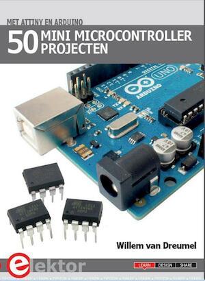 50 mini microcontroller projecten met ATtiny en Arduino - Willem van Dreumel