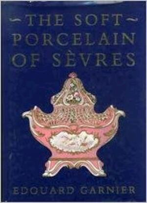 The Soft Porcelain of Sèvres - Édouard Garnier