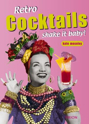 Retro Cocktails - shake it baby ! - Kate Moseley