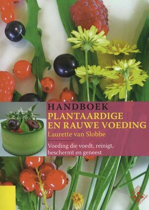 Handboek plantaardige en rauwe voeding - Laurette van Slobbe