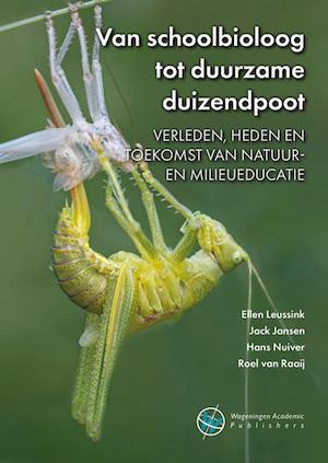 Van schoolbioloog tot duurzame duizendpoot - Ellen Leussink, Jack Jansen, Hans Nuiver, Roel van Raaij