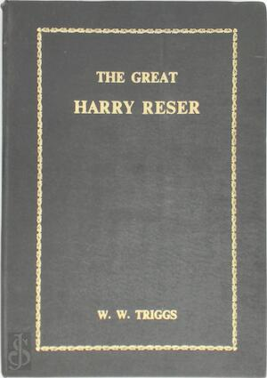 The Great Harry Reser - W. W. Triggs