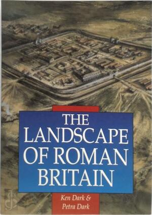 The Landscape of Roman Britain - Ken R. Dark, Petra Dark