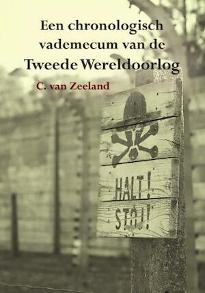 Een chronologisch vademecum van de Tweede Wereldoorlog - C. van Zeeland