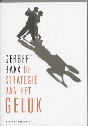 De strategie van het geluk - Gerbert Bakx