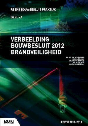 Verbeelding Bouwbesluit 2012 Brandveiligheid - D.M. Hellendoorn, M.I. Berghuis, M. van Overveld, H.I. de Witte, P.J. van der Graaf