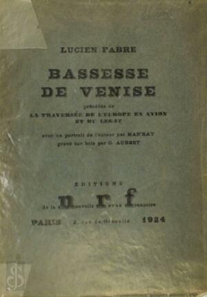 Bassesse de Venise, précédée de La traversée de l'Europe en avion et du Légat. Avec un portrait de l'auteur par Man'Ray gravé sur bois par G. Aubert - Lucien Fabre, Man Ray