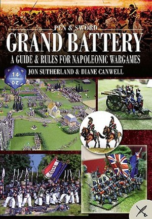 Grand Battery: A Guide and Rules to Napoleonic Wargames - Jonathan Sutherland, Diane Canwell