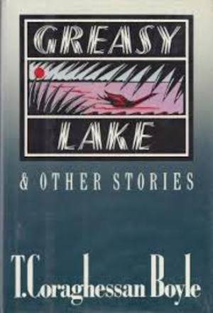 Greasy Lake & other stories - T. Coraghessan Boyle