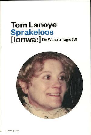 De Wase trilogie(3) / Sprakeloos - Tom Lanoye