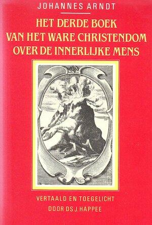 Het derde boek van het Ware Christendom over de innerlijke mens - Johannes Arndt, J. Happee