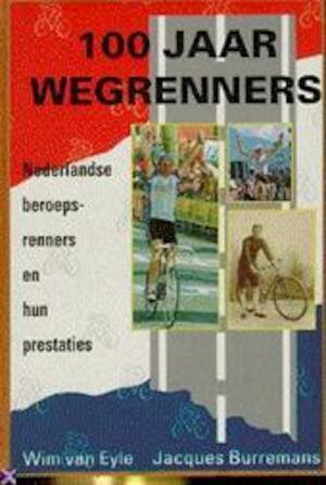 100 jaar wegrenners - Wim van Eyle, Jacques Burremans