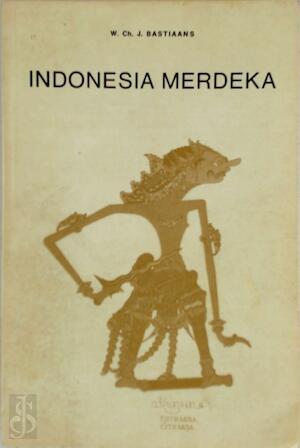 Indonesia merdeka - W.Ch.J. Bastiaans