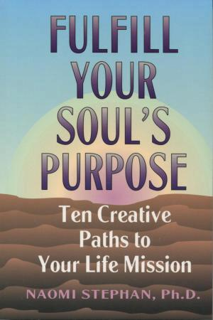 Fulfill Your Soul's Purpose - Naomi Stephan