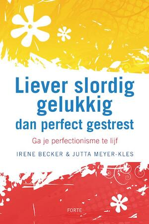 Liever slordig gelukkig dan perfect gestresst - I. Becker, J. Meyer-kles