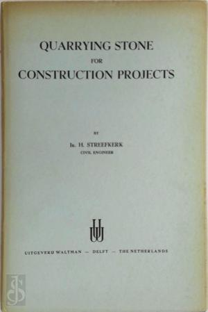 Quarrying Stone for Construction Projects - H. Streefkerk