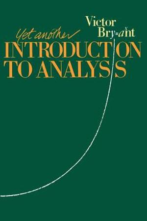 Yet Another Introduction to Analysis - Victor Bryant