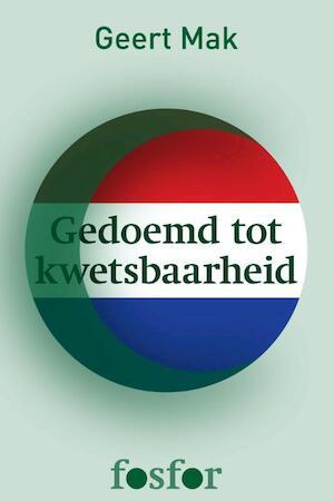 Gedoemd tot kwetsbaarheid - Geert Mak