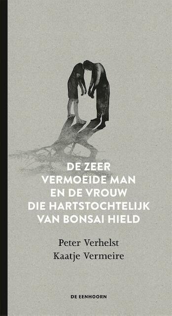 De zeer vermoeide man en de vrouw die hartstochtelijk van bonsai hield - Peter Verhelst