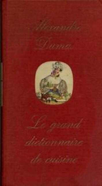 Le grand dictionnaire de cuisine alexandre dumas andre for Alexandre dumas grand dictionnaire de cuisine 1873