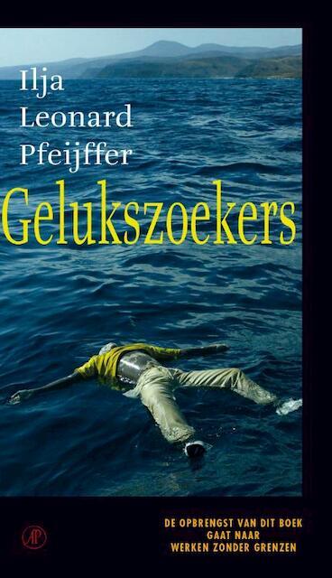 Gelukszoekers - Ilja Leonard Pfeijffer