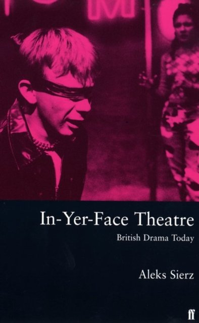 In-Yer-Face Theatre - Aleks Sierz
