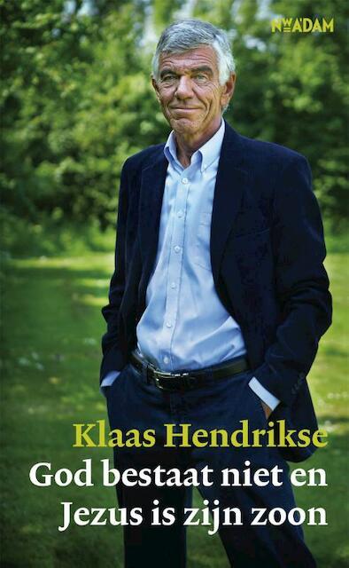 God bestaat niet en Jezus is zijn zoon - Klaas Hendrikse