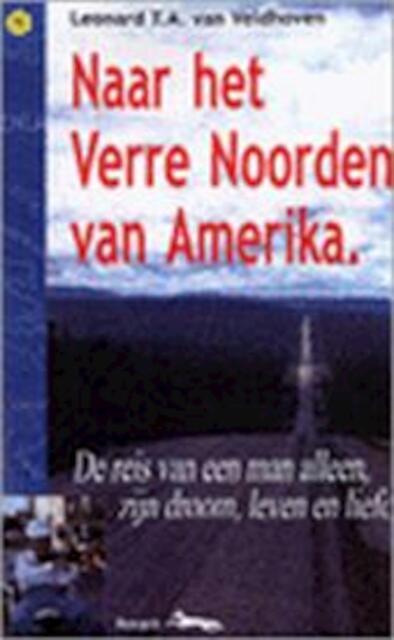 Naar het verre Noorden van Amerika - L.T.A. van Veldhoven