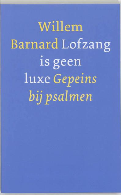 Lofzang is geen luxe - Willem Barnard