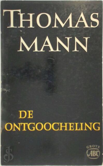 De ontgoocheling - Thomas Mann, C. J. E. Dinaux, Pé Hawinkels