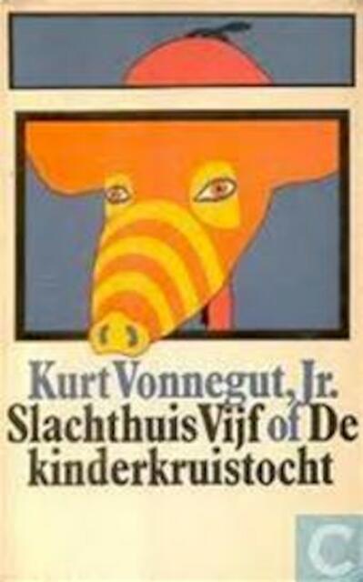 Slachthuis Vijf, of De kinderkruistocht - Kurt Vonnegut (jr.), Philip Roth, John Updike, Else Hoog