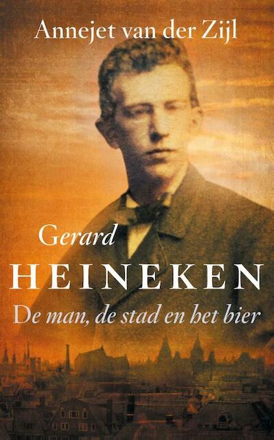 Gerard Heineken - Annejet van der Zijl