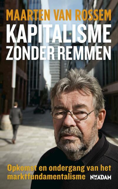 Kapitalisme zonder remmen - Maarten van Rossem