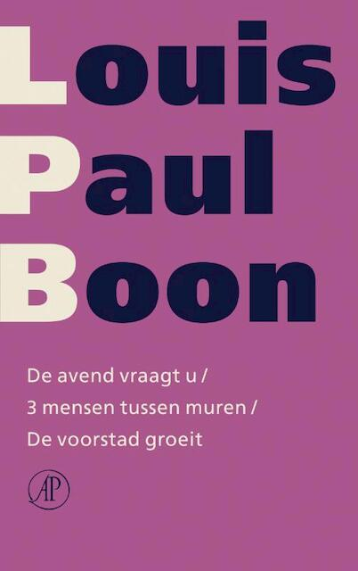 De avend vraagt u / 3 mensen tussen muren / De voorstad groeit - Louis Paul Boon