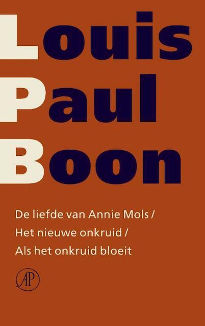 De liefde van Annie Mols / Het nieuwe onkruid / Als het onkruid bloeit - Louis Paul Boon