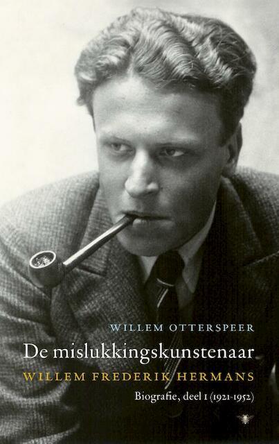 De mislukkingskunstenaar / Biografie, deel 1 (1921-1952) - Willem Otterspeer