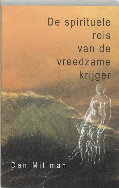 De spirituele reis van de vreedzame krijger - Dan Millman