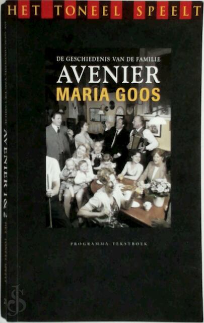 Het Toneel Speelt: De geschiedenis van de familie Avenier. Deel 1 en 2 - Maria Goos