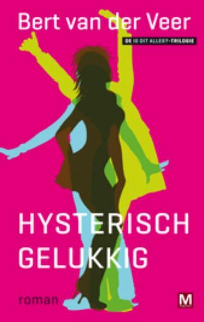Hysterisch gelukkig - Bert van der Veer