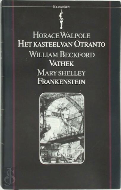 Het kasteel van Otranto - Vathek - Frankenstein - Horace Walpole, William Beckford, Mary Shelley, Max Schuchart