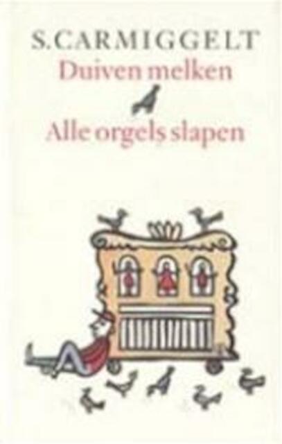 Duiven melken & Alle orgels slapen - Simon Carmiggelt, S. Carmiggelt