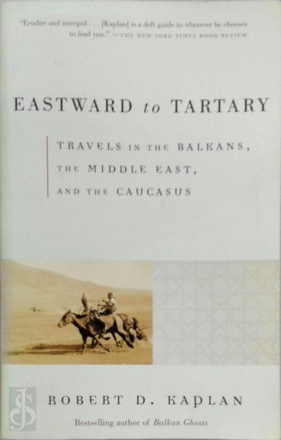 Eastward to Tartary - Robert D. Kaplan