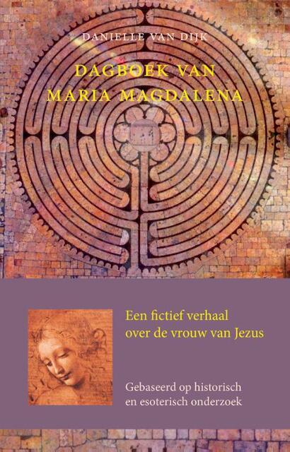 Dagboek van Maria Magdalena - Danielle van Dijk