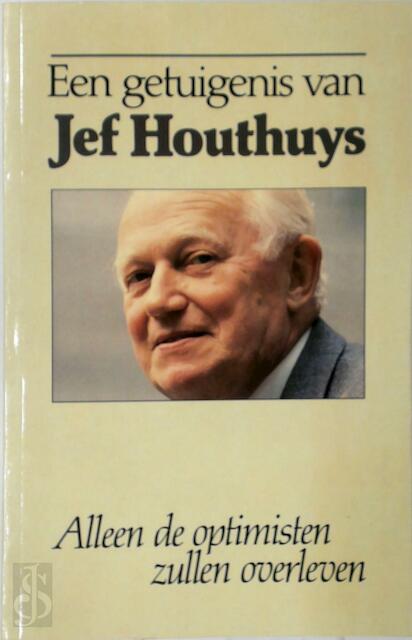 Een Getuigenis van Jef Houthuys : Alleen de Optimisten Zullen Overleven - Jef Houthuys