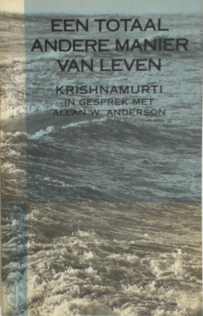 Een totaal andere manier van leven - Jiddu Krishnamurti, Allan W. Anderson, Hans van der Kroft
