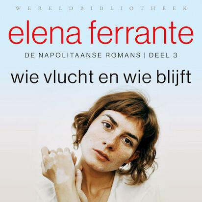 Wie vlucht en wie blijft - Elena Ferrante