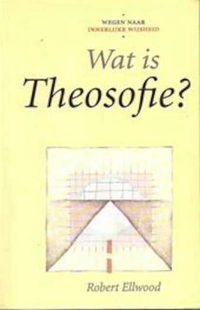 Wat is theosofie? - Robert Ellwood (jr.), Marijke Koekoek