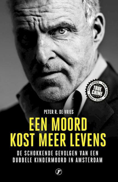 Een moord kost meer levens - Peter R. De Vries